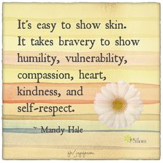 It's easy to show skin. It takes bravery to show humility, vulnerability… Great Quotes, Me Quotes, Inspirational Quotes, Happy Quotes, Mantra, Mandy Hale Quotes, Cool Words, Wise Words, Modesty Quotes