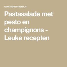 Pastasalade met pesto en champignons - Leuke recepten