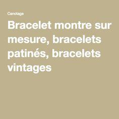 Bracelet montre sur mesure, bracelets patinés, bracelets vintages