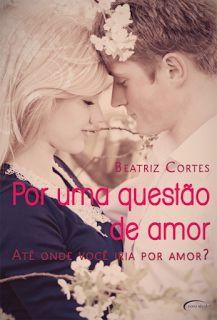 http://www.lerparadivertir.com/2016/07/por-uma-questao-de-amor-beatriz-cortes.html