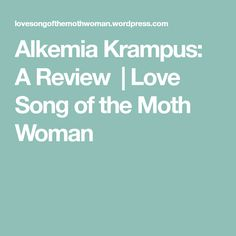 Alkemia Krampus: A Review   Love Song of the Moth Woman My Love Song, Love Songs, Call Her, Moth, Perfume, In This Moment, Woman, Women, Fragrance