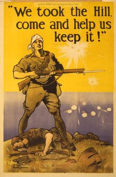 "Examples of Propaganda from WW1 | ""We took the Hill, come and help us keep it!""."