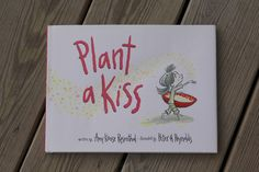 Read: Plant a Kiss by Amy Krouse Rosenthal