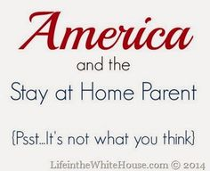 America and the Stay at Home Parent at LifeintheWhiteHouse.com