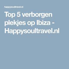 Top 5 verborgen plekjes op Ibiza - Happysoultravel.nl