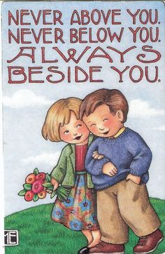 Mary Englebreit - Never Above You. Never Below You. ALWAYS Beside You.
