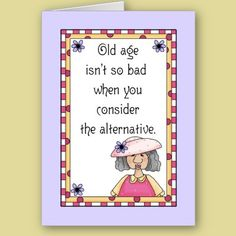 Old Age Alternative Birthday Card The Funny Text Isn