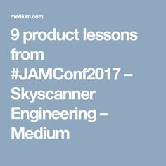 9 product lessons from #JAMConf2017 – Skyscanner Engineering – Medium