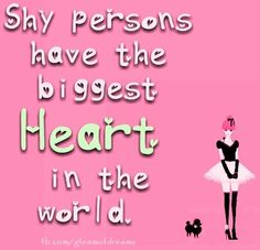 """""""Shy persons have the biggest heart in the world"""" quote via www.Facebook.com/GleamOfDreams"""
