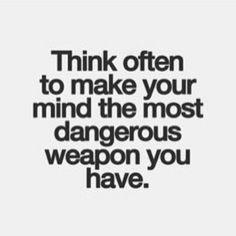 Think often...
