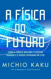 Baixar Livro A Fisica do Futuro - Michio Kaku em PDF, ePub e Mobi ou ler online