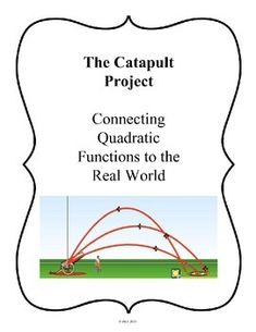 This project prompts students to build and work with catapults in order to model a real world parabola. This is a great project to facilitate in any Algebra 1 classroom because it will offer a tangible connection to quadratic functions.  This product contains information relating to four main components of the project:1.