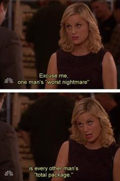 Excuse me, one man's 'worst nightmare' is every other man's 'total package'. | Amy Poehler and Leslie Knope | Parks and Recreation quote