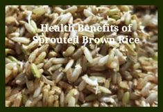 Health Benefits of Sprouted Brown Rice #healthandwellness