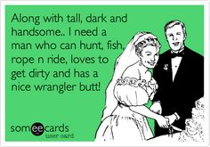 """""""...I need a man who can hunt, fish, rope n ride, loves to get dirty and has a nice wrangler butt."""" #countryboys"""