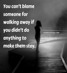 Don't blame anyone but yourself when you're the one pushing those who love you away.
