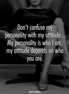 Don't confuse my personality with my attitude. My personality is who I am, my attitude depends on who you are. Classy Quotes, Babe Quotes, Badass Quotes, Mood Quotes, Wisdom Quotes, Funny Quotes, Who Am I Quotes, Tough Girl Quotes, Girly Quotes