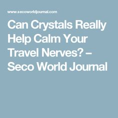 Can Crystals Really Help Calm Your Travel Nerves? – Seco World Journal