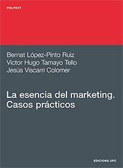 La esencia del marketing : casos prácticos / Bernat López-Pinto Ruiz, Victor Hugo Tamayo Tello, Jesús Viscarri Colomer - Barcelona : Edicions UPC, 2002