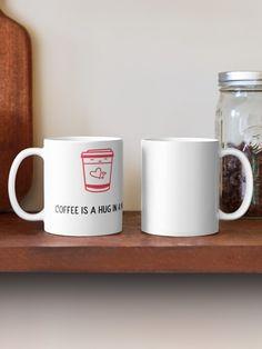 """Coffee is a hug in a mug"" Mug by HeroNurse Nursing Accessories, Coffee Lover Gifts, Mug Designs, Hug, Classic Style, Ceramics, Tableware, Unique, Prints"