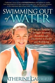 Swimming Out Of Water: How An Olympian's Struggle Inspired Breakthrough Discoveries in Health and Well-Being by Catherine Garceau, http://www.amazon.com/gp/product/1614482594/ref=cm_sw_r_pi_alp_Ql4lrb0YNN7PT