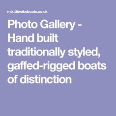 Photo Gallery - Hand built traditionally styled, gaffed-rigged boats of distinction