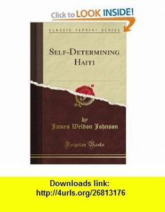 Self-Determining Haiti (Classic Reprint) (9781440087288) James Weldon Johnson , ISBN-10: 1440087288  , ISBN-13: 978-1440087288 ,  , tutorials , pdf , ebook , torrent , downloads , rapidshare , filesonic , hotfile , megaupload , fileserve