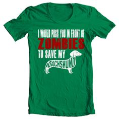 Dachshund T-shirt - I Would Push You In Front Of Zombies To Save My Dachshund - My Dog Dachshund T-shirt by Yesteeyear on Etsy https://www.etsy.com/listing/239027395/dachshund-t-shirt-i-would-push-you-in