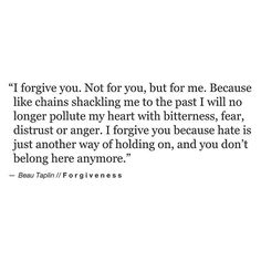 I forgive you for all the hurt you caused me. For being a stumbling block to my walk with God. For making me think I was not a worthy Christian or person. For making me feel less than human. I forgive you. Now Quotes, Words Quotes, Great Quotes, Wise Words, Quotes To Live By, Life Quotes, Inspirational Quotes, Sayings, Qoutes