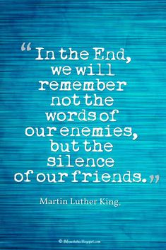 """Inspiring Friendship Quotes, """"In the End, we will remember not the words of our enemies, but the silence of our friends. quotes about friendship Quotes About Friendship Ending, Girl Friendship Quotes, Ending Quotes, Bff Quotes, Best Friend Quotes, Funny Quotes, Funny Friendship, Deep Quotes, Quotable Quotes"""