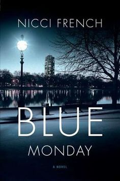 Blue Monday by Nicci French- A real page turner so far - psychological thriller at its best!