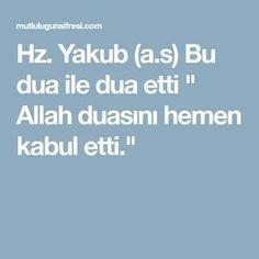 "Yakub (a.s) Bu dua ile dua etti "" Allah duasını hemen kabul etti. Allah, Pray, Health, Quotes, Inspiration, Quotations, Biblical Inspiration, Health Care, Quote"