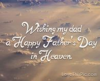 Wishing My Dad A Happy Father's Day In heaven Dad In Heaven Quotes, Fathers Day In Heaven, Dad Quotes, Journey Quotes, Fathers Day Pictures, Fathers Day Wishes, Happy Father Day Quotes, Happy Fathers Day Status, Sunday Pictures
