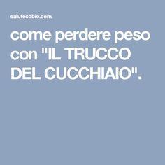 """come perdere peso con """"IL TRUCCO DEL CUCCHIAIO""""."""