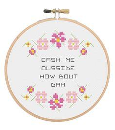 Cash Me Ousside Cross Stitch pattern, Cash Me Ousside How Bout Dah, Cash Me Outside How Bout Dah, subversive cross stitch pattern, funny Cross Stitch Letters, Cross Stitch Fabric, Cross Stitch Borders, Cross Stitch Baby, Cross Stitching, Cross Stitch Embroidery, Hand Embroidery, Funny Cross Stitch Patterns, Cross Stitch Designs