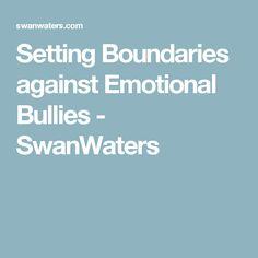 Setting Boundaries against Emotional Bullies - SwanWaters
