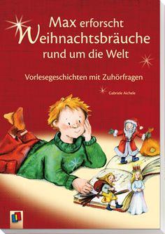 Max erforscht Weihnachtsbräuche rund um die Welt - Vorlesegeschichten mit Zuhörfragen ++ #Kurzgeschichten für #Schüler der #Grundschule, Fächer: Religion, Deutsch, Kl. 1–4 ++ 16 Kurzgeschichten zu Weihnachtsbräuchen + Zu jedem Text gibt es Verständnisfragen zum verstehenden Zuhören und Diskussionsanregungen + Inkl. weiterführender Angebote: Rezepte, Gedichte und Bastelideen stimmen auf ein frohes Weihnachtsfest ein | #Geschenk #Weihnachten #Rituale #Christentum #Winter #Textverständnis