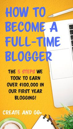 How to become a full-time blogger in just 5 simple steps - the same steps that we took to making over $100k in our first year blogging! #createandgo