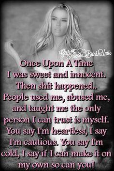 Been on my own for 10 years! I'm not heartless,just cautious! Don't ever feel sorry for myself,ever. I've had to overcome a few hurdles in my adult life,but I did it with grace & strength! Boss Bitch Quotes, Badass Quotes, Best Quotes, Amazing Quotes, Positive Quotes, Motivational Quotes, Inspirational Quotes, Strong Women Quotes, Queen Quotes