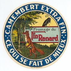 "1980? Camembert Extra Fin cheese label. Fromage du Fin Renard. ""Ce Qui Se Fait de Mieux."" Litho. Myncke, Brussels. ""This circular label is a specimen of lovely colored printing. The crow, perched on the ""Fromage"" sign in the label, weeps visible tears. The fox walks away pleased, with a wheel of Camembert under his arm. There seems to be a number 41 stamped just above the crow's head."" (Creighton U)"