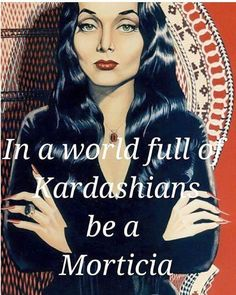 In a world full of Kardashians ... be a Morticia ! Learn what appeals to thinking men at www.mantranslated.com