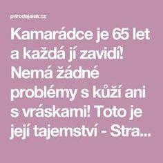 Kamarádce je 65 let a každá jí zavidí! Nemá žádné problémy s kůží ani s vráskami! Toto je její tajemství - Strana 2 z 2 - Příroda je lék Home Doctor, Atkins Diet, Rosacea, Organic Beauty, Health Fitness, Hair Beauty, Beauty Makeup, Make Up, Victoria