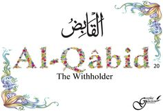 Al-Qabid. The constrictor, He who constricts.