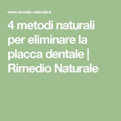4 metodi naturali per eliminare la placca dentale | Rimedio Naturale