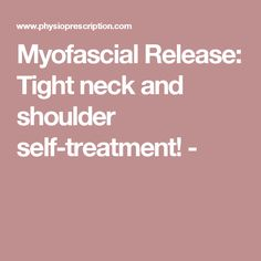 Myofascial Release: Tight neck and shoulder self-treatment! -