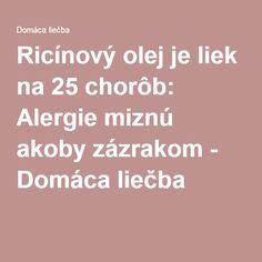 Ricínový olej je liek na 25 chorôb: Alergie miznú akoby zázrakom - Domáca liečba