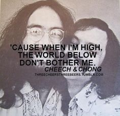 'Cause when I'm high, the world below don't bother me. Dave's Not Here, Stone Quotes, Weed Quotes, Medical Marijuana, Cannabis, Cheech And Chong, Up In Smoke, Beautiful Mind, Smoking Weed