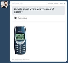 Your weapon of choice in a zombie attack?