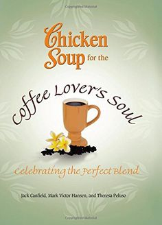 Chicken Soup for the Coffee Lover's Soul: Celebrating the Perfect Blend (Chicken Soup for the Soul) - http://teacoffeestore.com/chicken-soup-for-the-coffee-lovers-soul-celebrating-the-perfect-blend-chicken-soup-for-the-soul/
