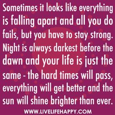 life and hard times quotes | ... life is just the same - the hard times will pass, everything will get